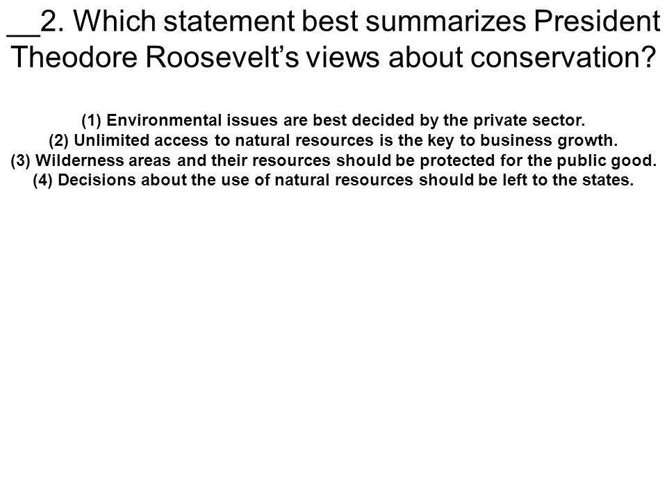 __2. Which statement best summarizes President Theodore Roosevelt's views about conservation