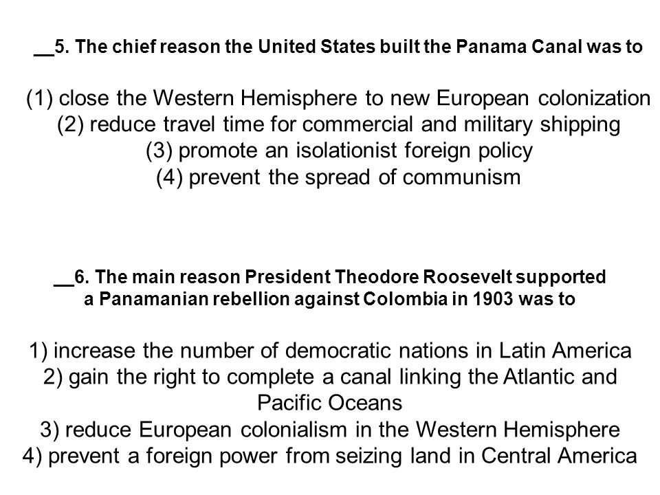 __5. The chief reason the United States built the Panama Canal was to
