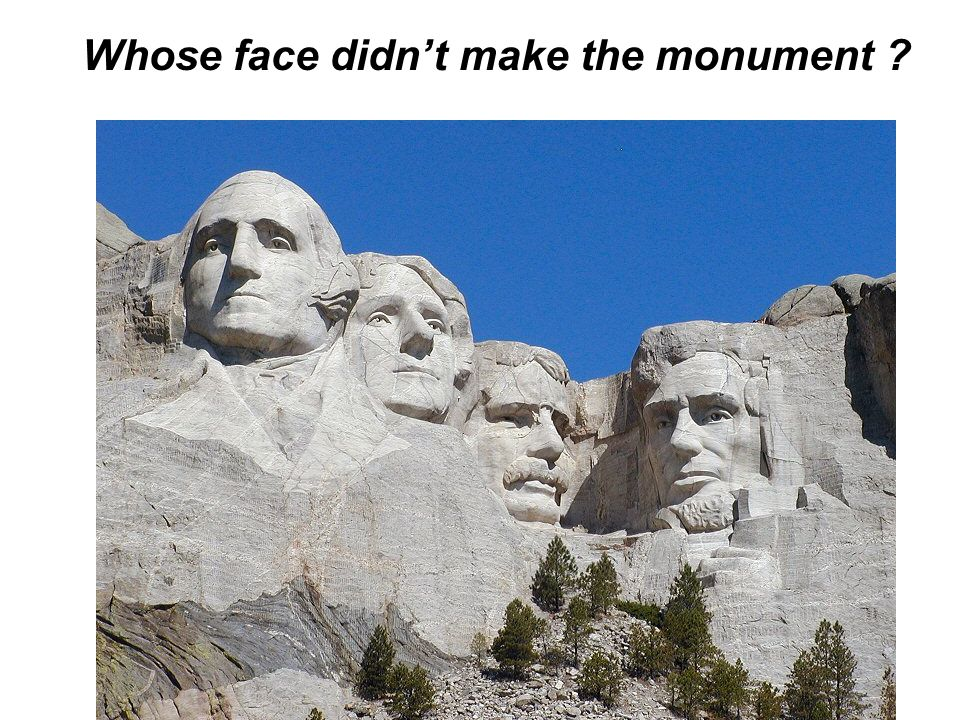 Whose face didn't make the monument