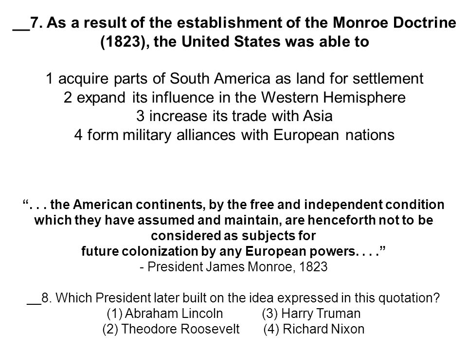 __7. As a result of the establishment of the Monroe Doctrine (1823), the United States was able to