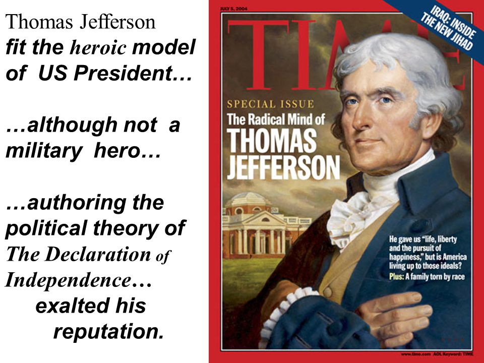 Thomas Jefferson fit the heroic model. of US President… …although not a. military hero… …authoring the.