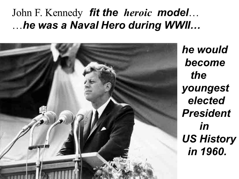 John F. Kennedy fit the heroic model…