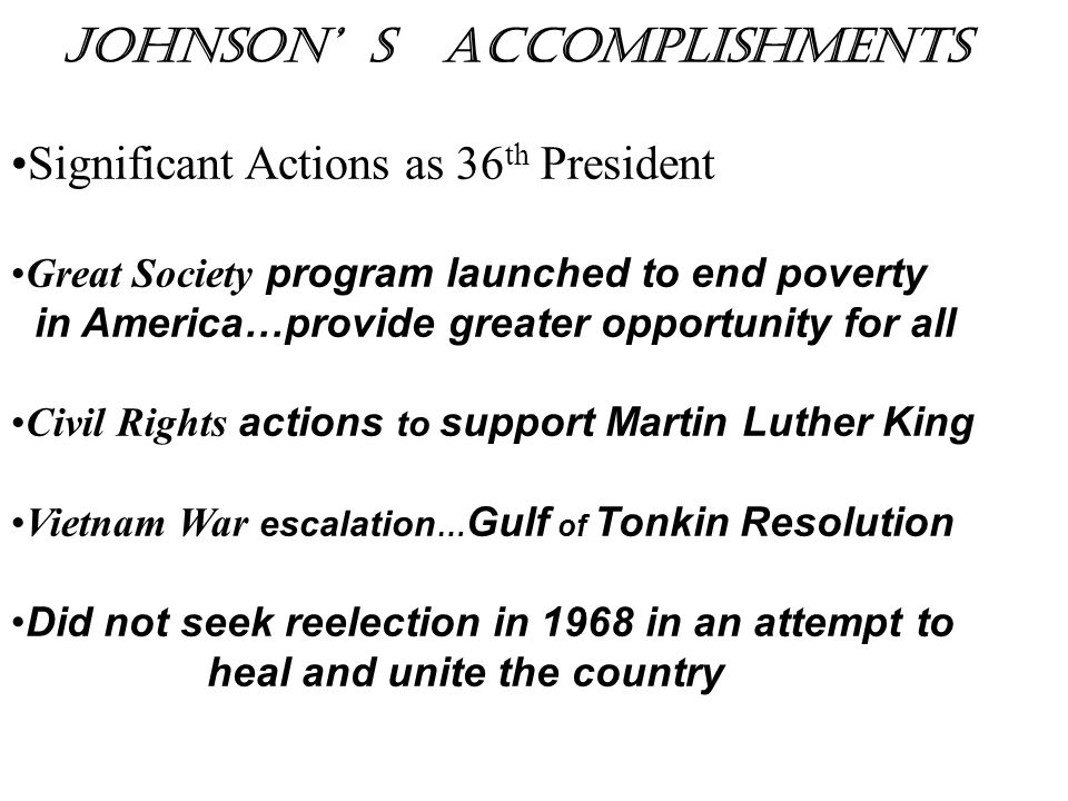 Johnson' s accomplishments Significant Actions as 36th President
