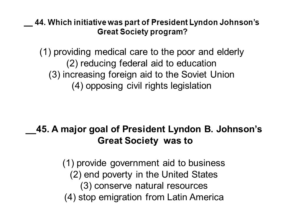 __45. A major goal of President Lyndon B. Johnson's