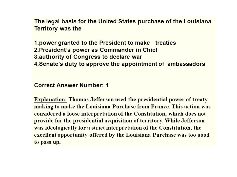 The legal basis for the United States purchase of the Louisiana Territory was the