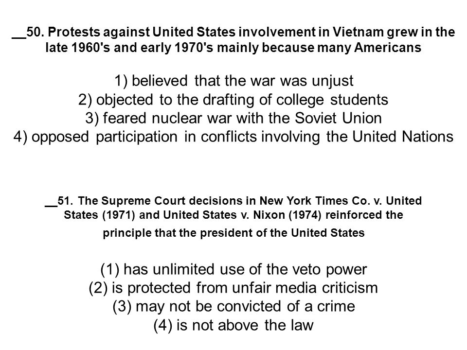 __50. Protests against United States involvement in Vietnam grew in the late 1960 s and early 1970 s mainly because many Americans