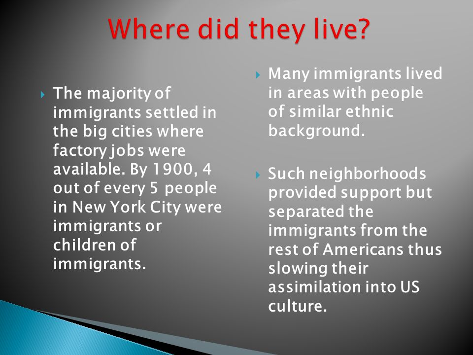Where did they live Many immigrants lived in areas with people of similar ethnic background.