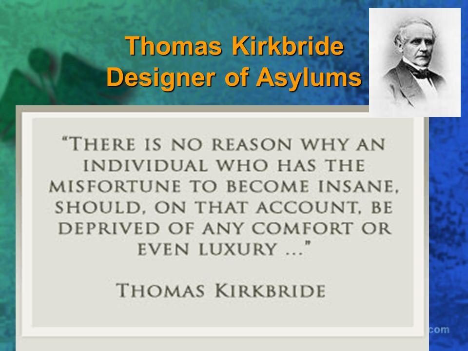 Thomas Kirkbride Designer of Asylums