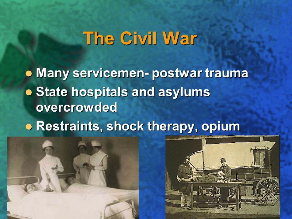 The Civil War Many servicemen- postwar trauma