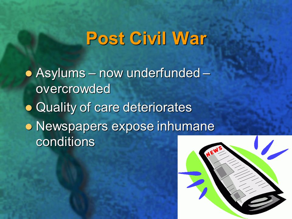 Post Civil War Asylums – now underfunded – overcrowded