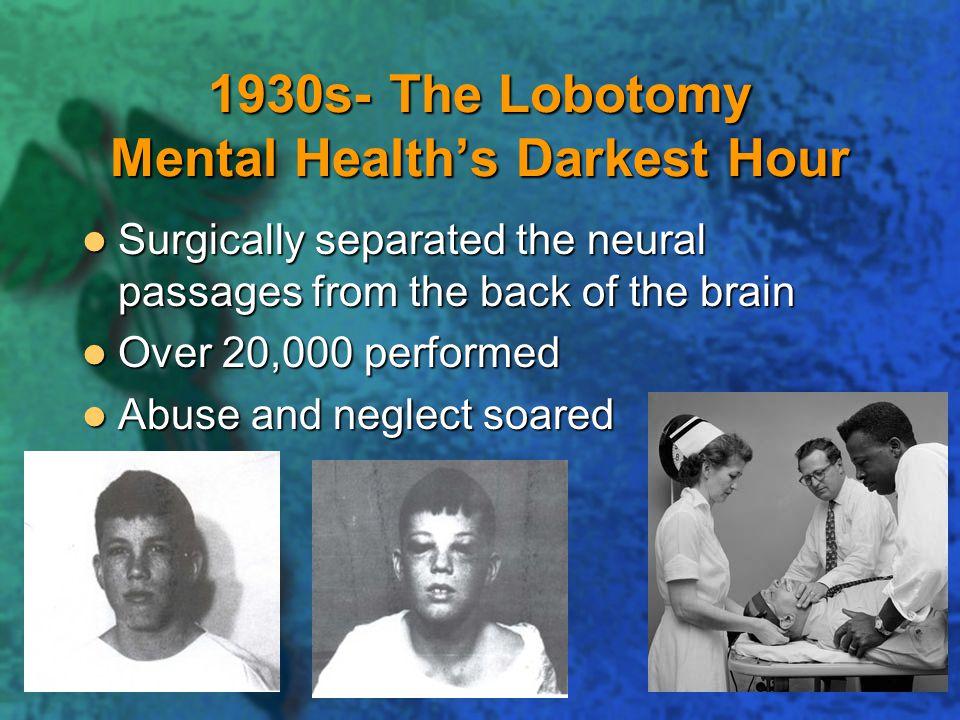 1930s- The Lobotomy Mental Health's Darkest Hour