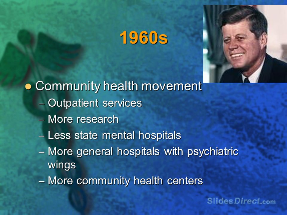 1960s Community health movement Outpatient services More research