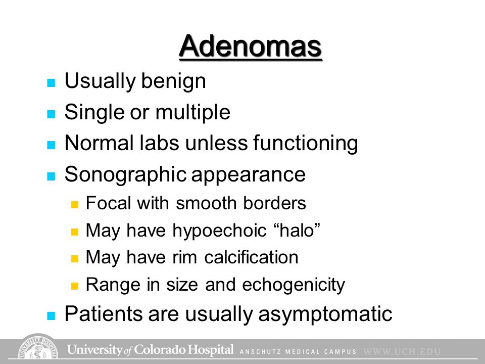 Adenomas Usually benign Single or multiple