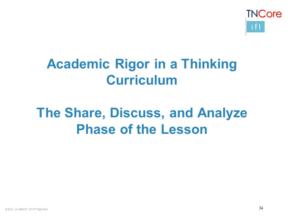 Academic Rigor in a Thinking Curriculum The Share, Discuss, and Analyze Phase of the Lesson
