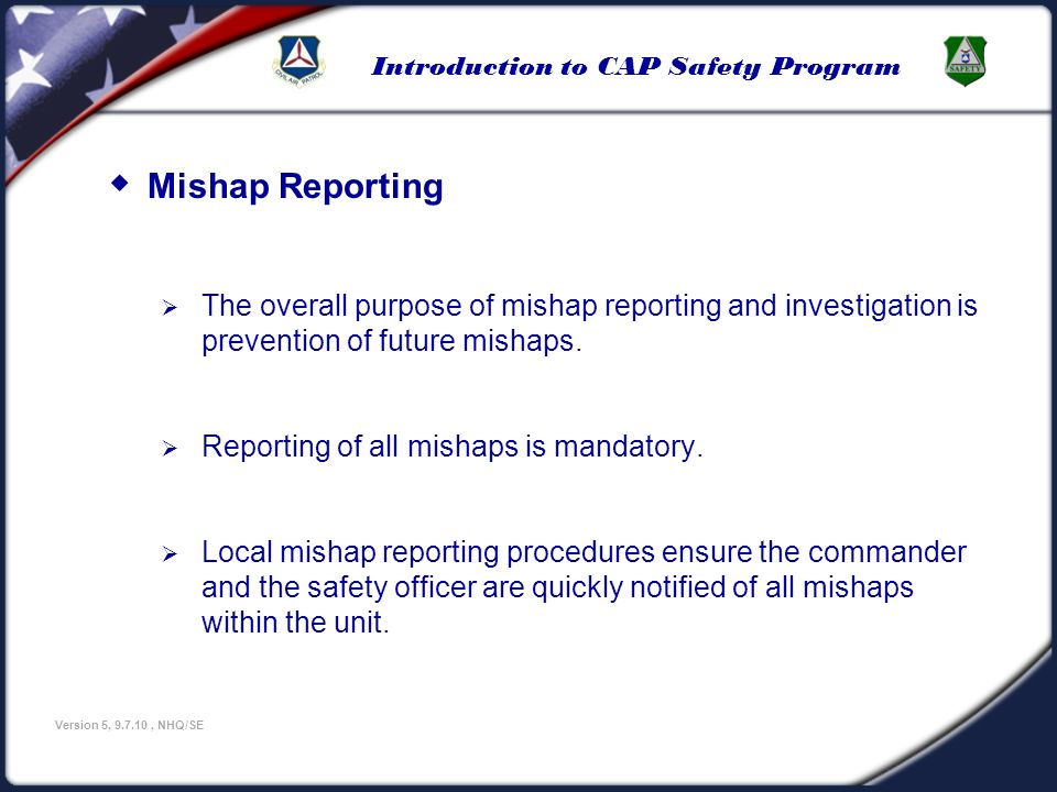 U.S Civil Air Patrol 3/25/2017. Mishap Reporting. The overall purpose of mishap reporting and investigation is prevention of future mishaps.