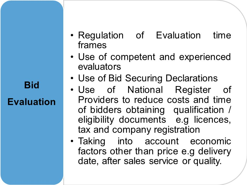 Bid Evaluation Regulation of Evaluation time frames. Use of competent and experienced evaluators. Use of Bid Securing Declarations.