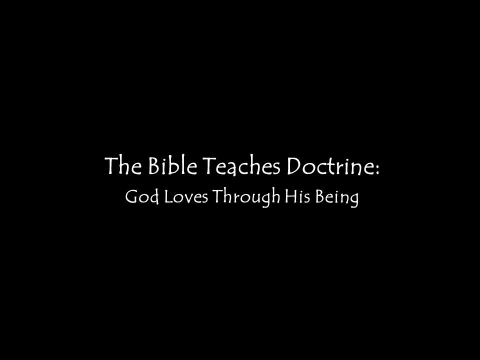 The Bible Teaches Doctrine: God Loves Through His Being