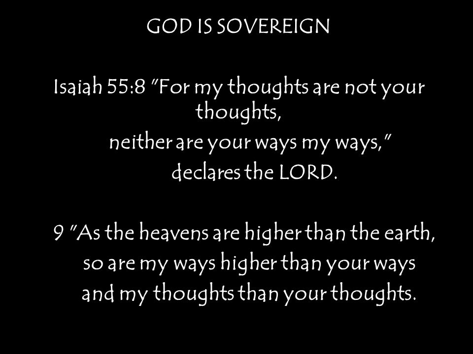 Isaiah 55:8 For my thoughts are not your thoughts,
