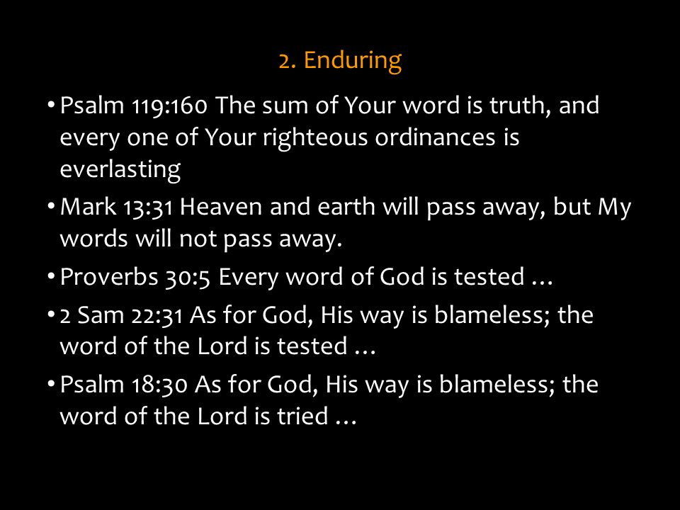 2. Enduring Psalm 119:160 The sum of Your word is truth, and every one of Your righteous ordinances is everlasting.