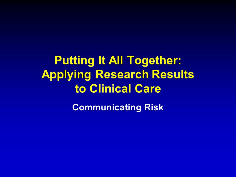 Putting It All Together: Applying Research Results to Clinical Care