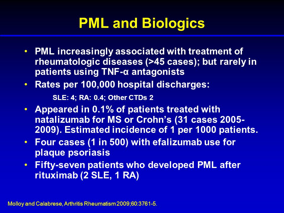 PML and Biologics PML increasingly associated with treatment of rheumatologic diseases (>45 cases); but rarely in patients using TNF-α antagonists.