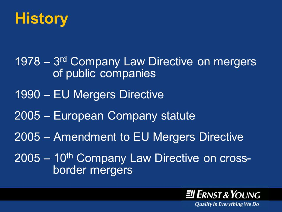 April 6, 2017 History. 1978 – 3rd Company Law Directive on mergers of public companies. 1990 – EU Mergers Directive.