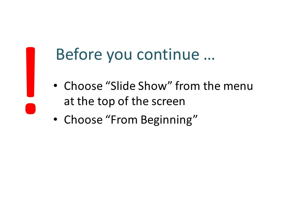 Before you continue … Choose Slide Show from the menu at the top of the screen.