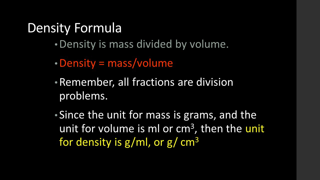 Density Formula Density is mass divided by volume.