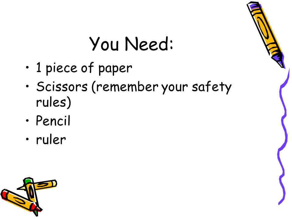 You Need: 1 piece of paper Scissors (remember your safety rules)
