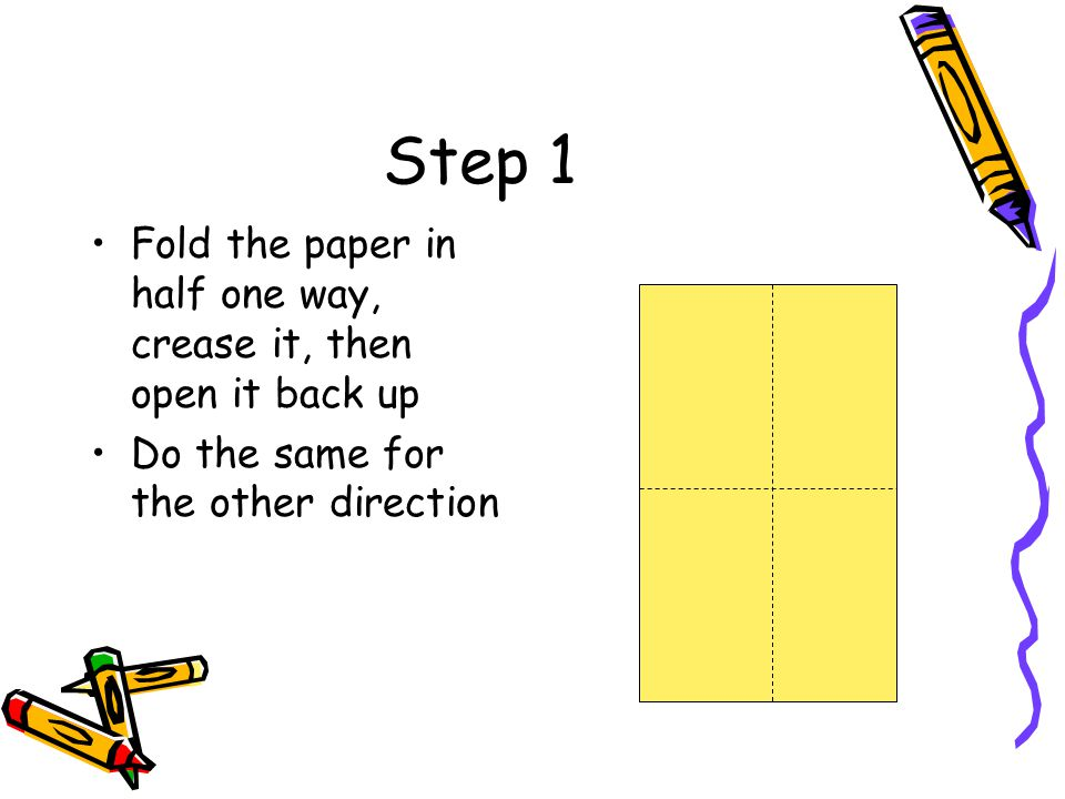 Step 1 Fold the paper in half one way, crease it, then open it back up