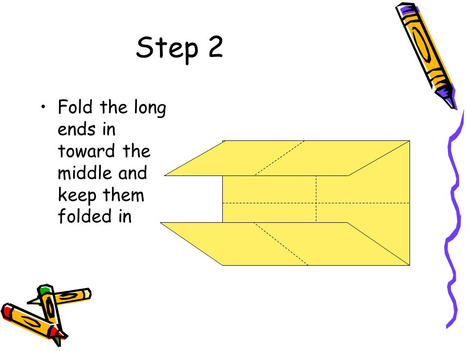 Step 2 Fold the long ends in toward the middle and keep them folded in