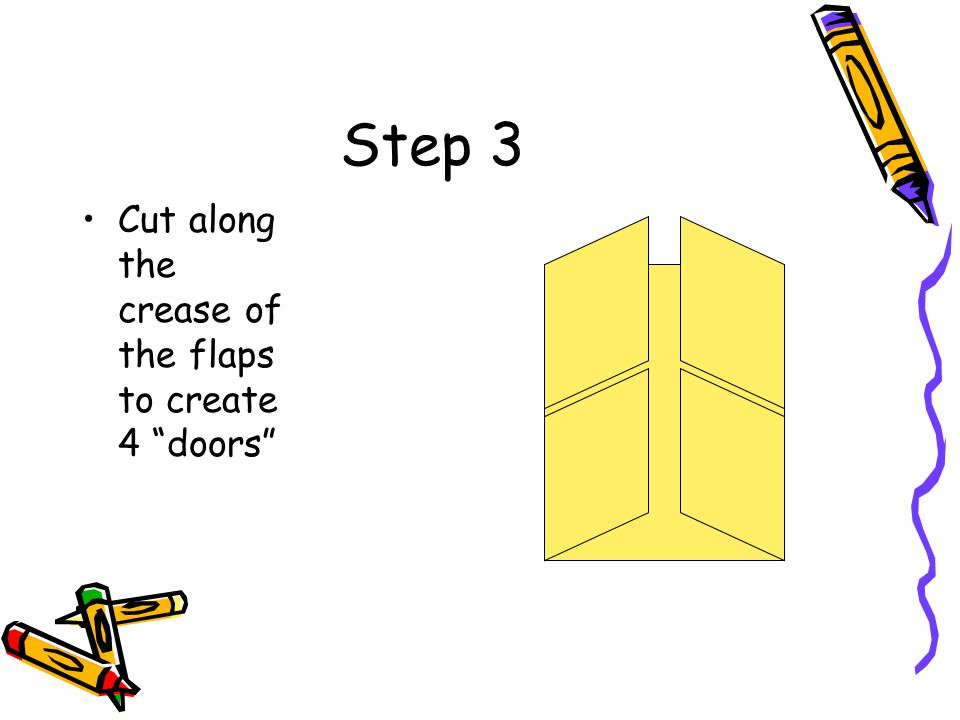 Step 3 Cut along the crease of the flaps to create 4 doors
