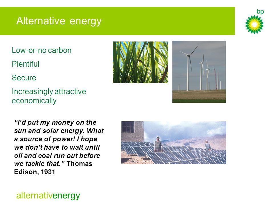 Alternative energy Low-or-no carbon Plentiful Secure