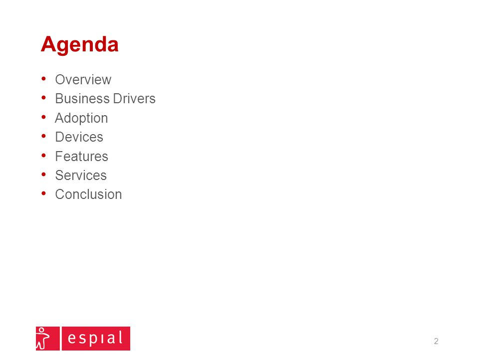 Agenda Overview Business Drivers Adoption Devices Features Services