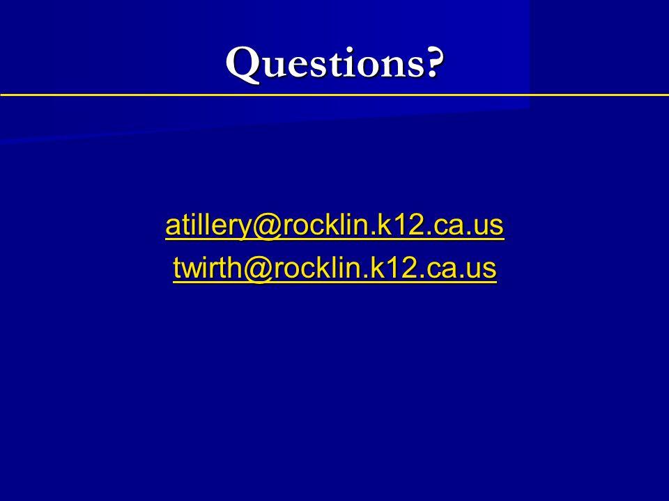 Questions atillery@rocklin.k12.ca.us twirth@rocklin.k12.ca.us