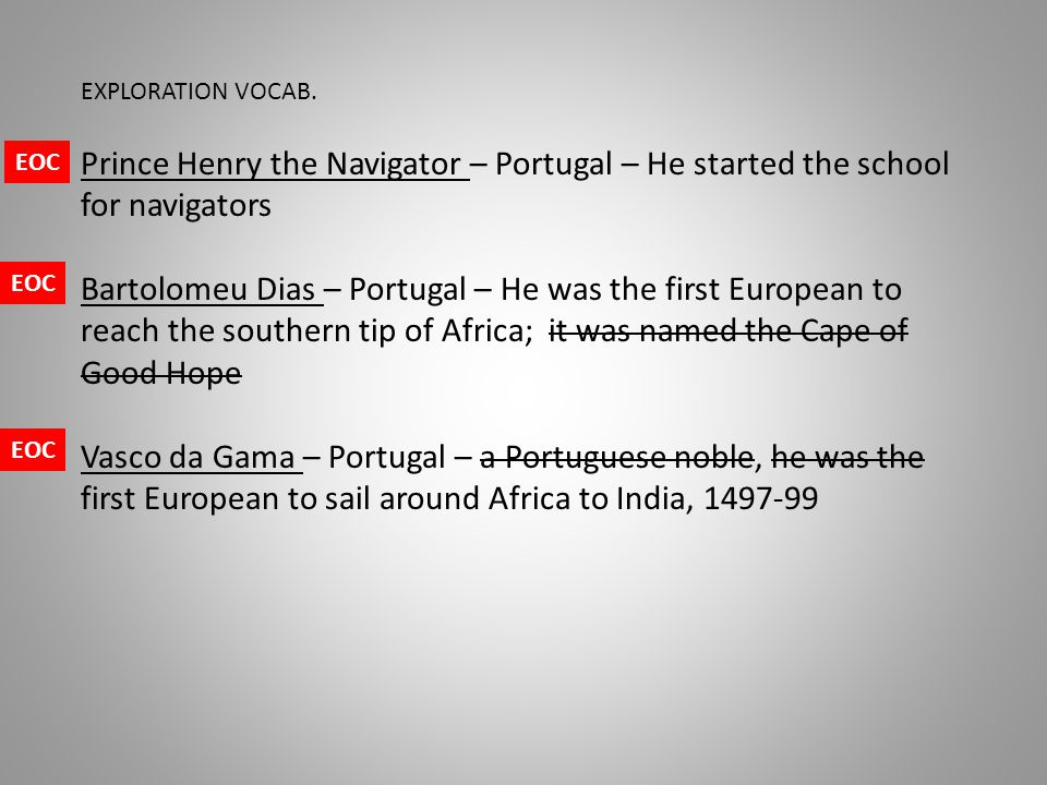 EXPLORATION VOCAB. Prince Henry the Navigator – Portugal – He started the school for navigators.