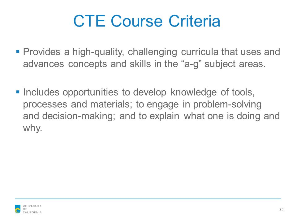 CTE Course Criteria Provides a high-quality, challenging curricula that uses and advances concepts and skills in the a-g subject areas.