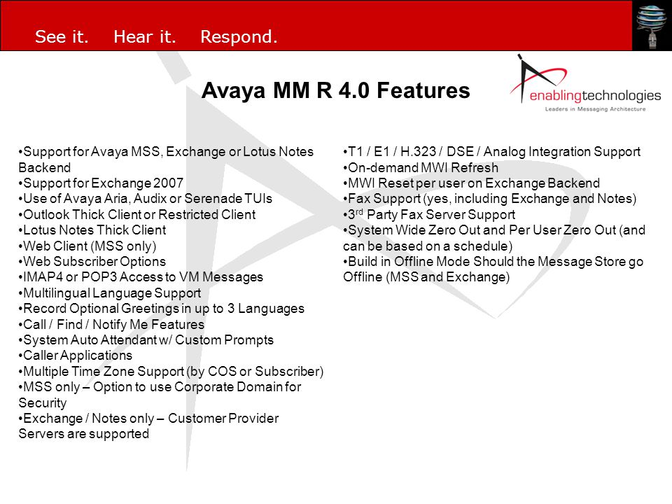 Avaya MM R 4.0 Features Support for Avaya MSS, Exchange or Lotus Notes Backend. Support for Exchange