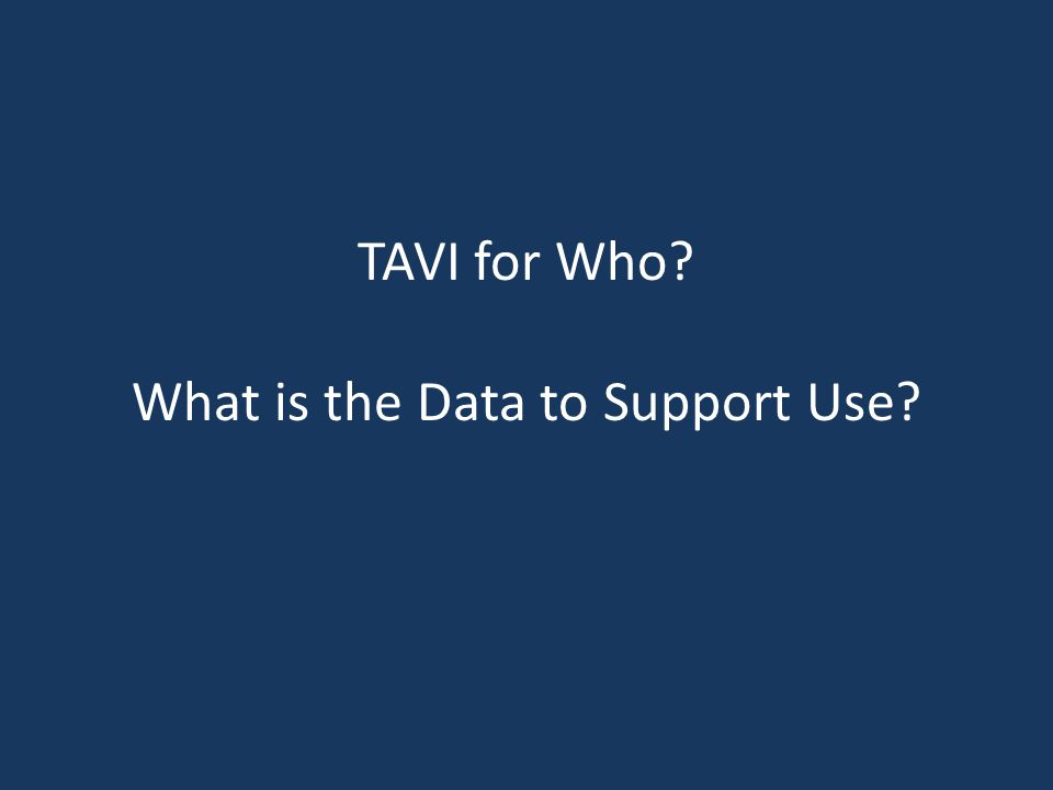 TAVI for Who What is the Data to Support Use