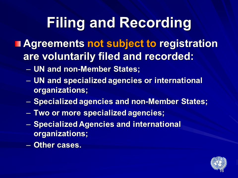 Filing and Recording Agreements not subject to registration are voluntarily filed and recorded: UN and non-Member States;