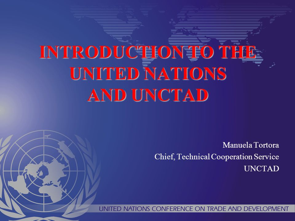 INTRODUCTION TO THE UNITED NATIONS AND UNCTAD