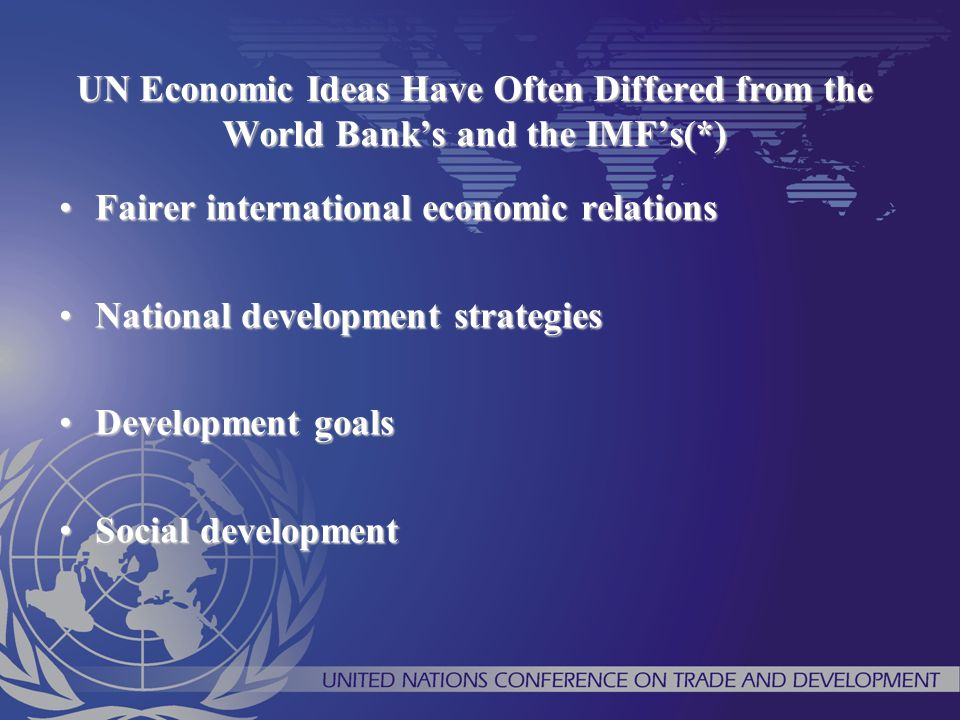 UN Economic Ideas Have Often Differed from the World Bank's and the IMF's(*)