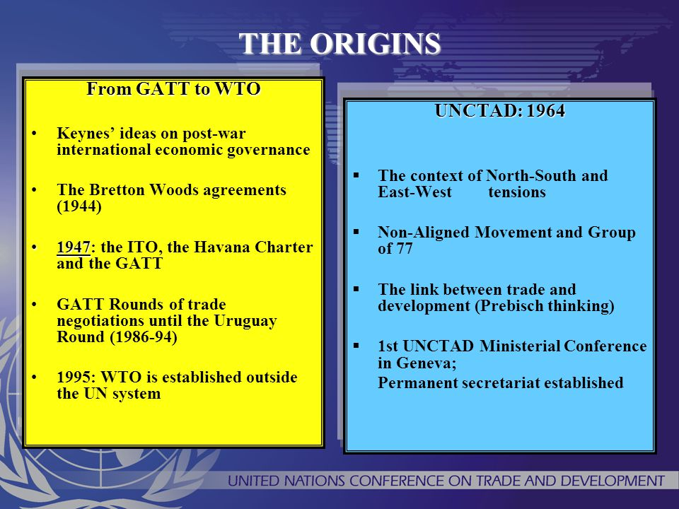 THE ORIGINS From GATT to WTO UNCTAD: 1964