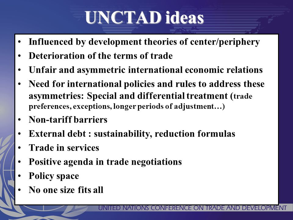 UNCTAD ideas Influenced by development theories of center/periphery