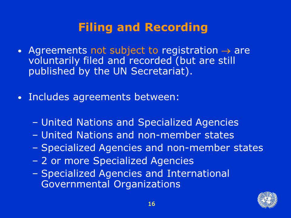 Filing and Recording Agreements not subject to registration  are voluntarily filed and recorded (but are still published by the UN Secretariat).