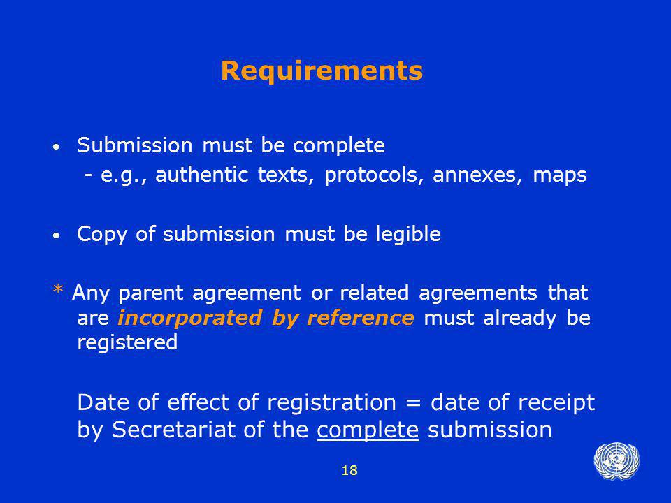 Requirements Submission must be complete. - e.g., authentic texts, protocols, annexes, maps. Copy of submission must be legible.