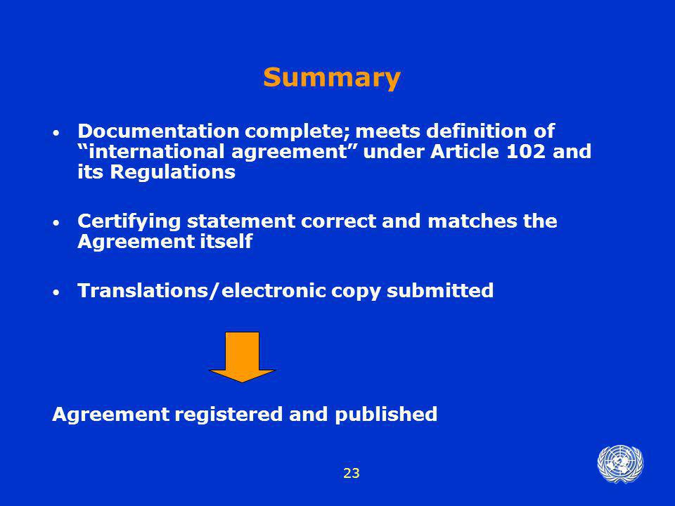 Summary Documentation complete; meets definition of international agreement under Article 102 and its Regulations.