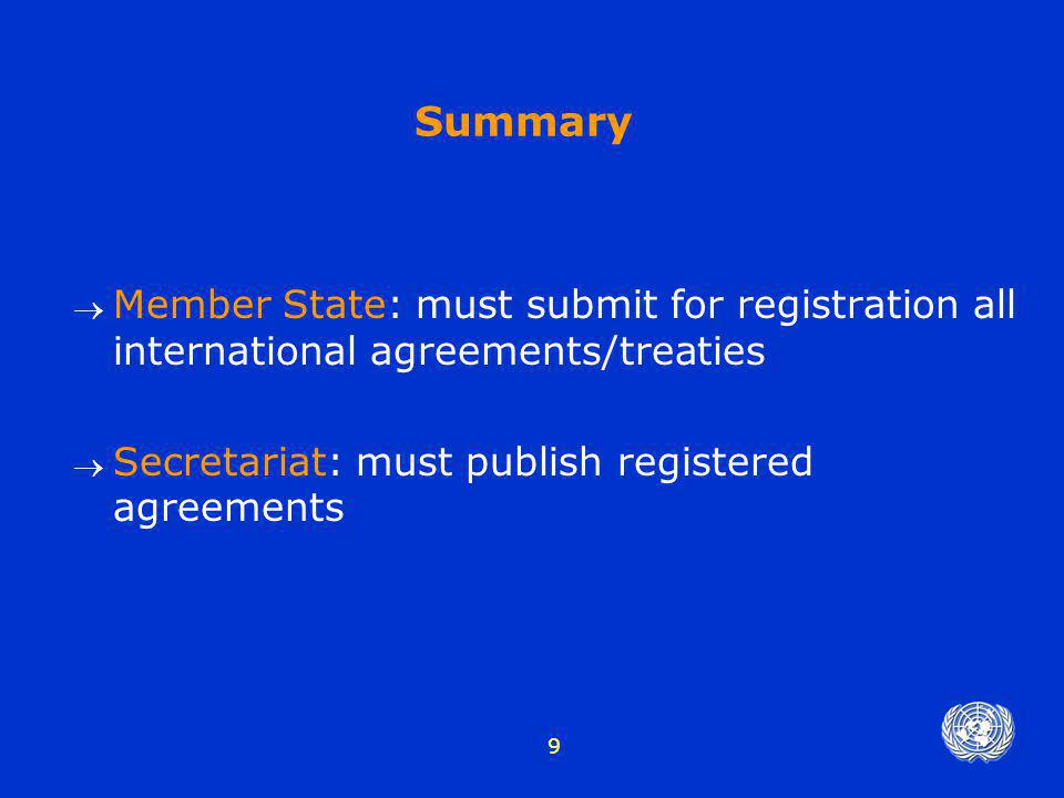 Summary Member State: must submit for registration all international agreements/treaties.