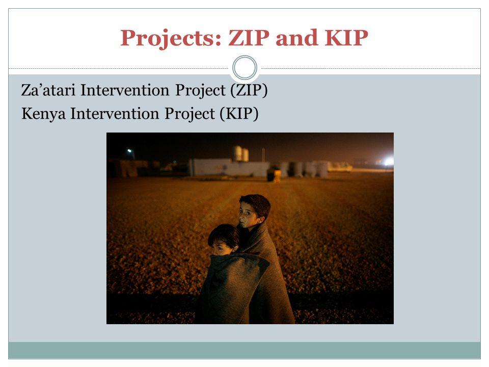 Projects: ZIP and KIP Za'atari Intervention Project (ZIP) Kenya Intervention Project (KIP)