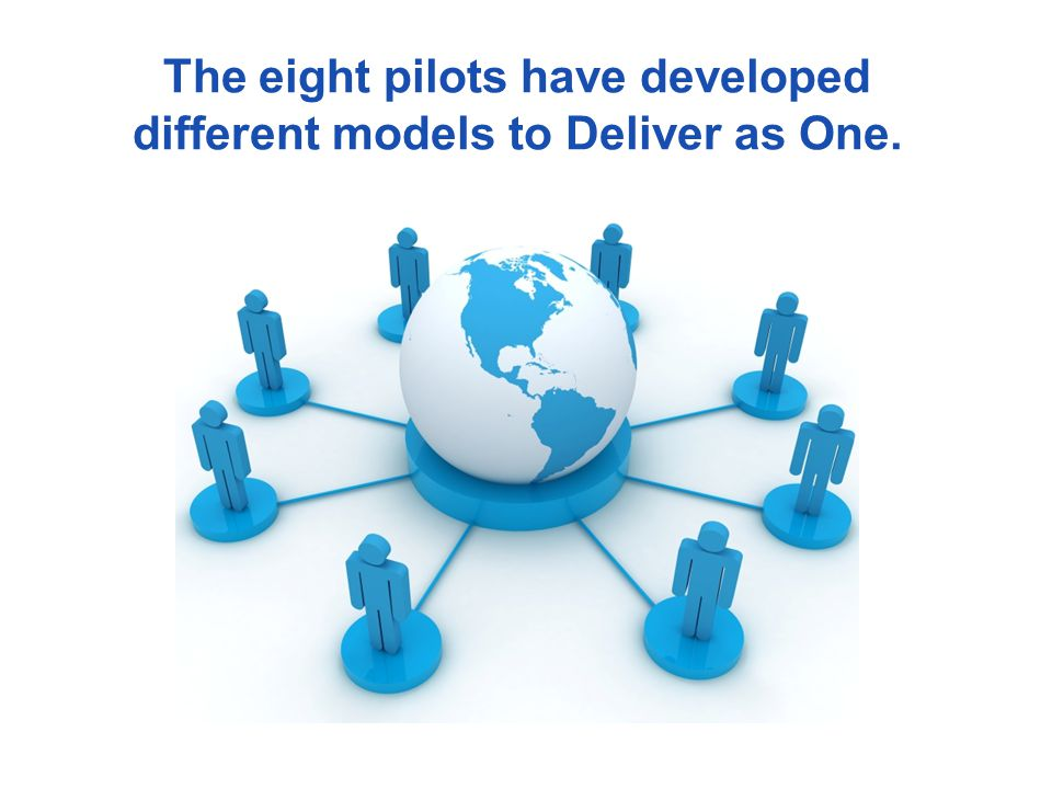 The eight pilots have developed different models to Deliver as One.